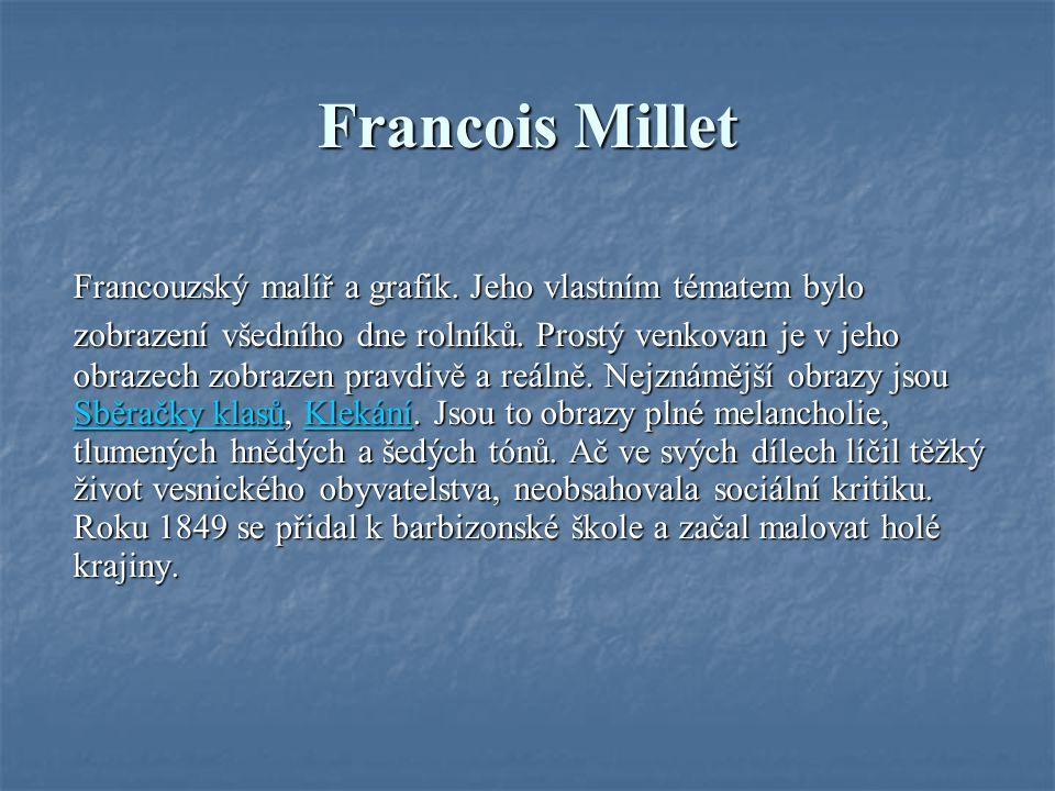 Francois Millet Francouzský malíř a grafik. Jeho vlastním tématem bylo