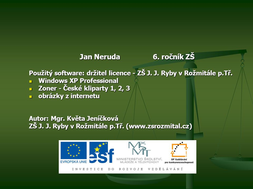 Jan Neruda 6. ročník ZŠ Použitý software: držitel licence - ZŠ J. J. Ryby v Rožmitále p.Tř.
