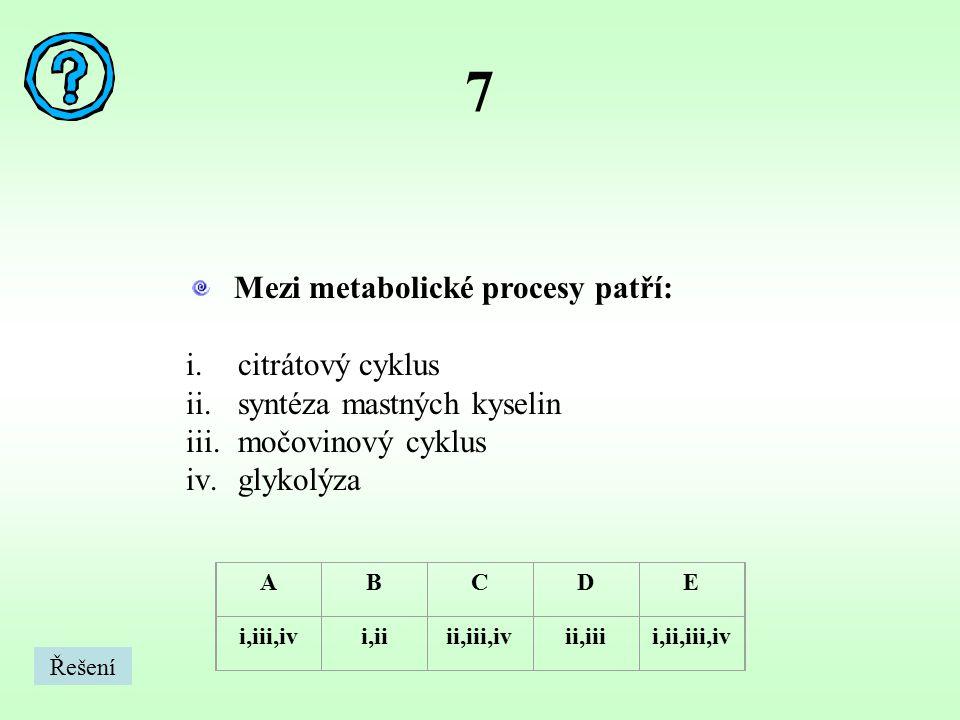 7 Mezi metabolické procesy patří: citrátový cyklus