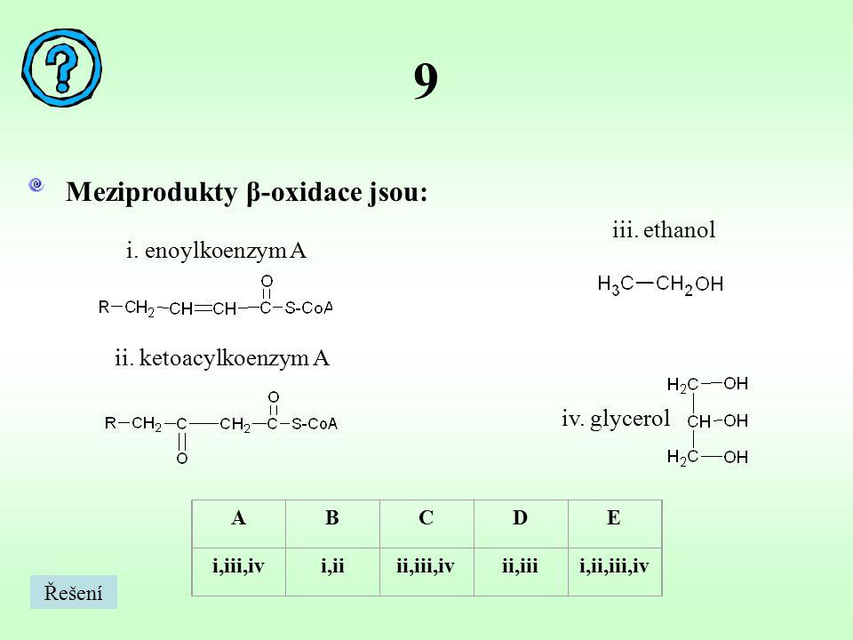 9 Meziprodukty β-oxidace jsou: iii. ethanol i. enoylkoenzym A