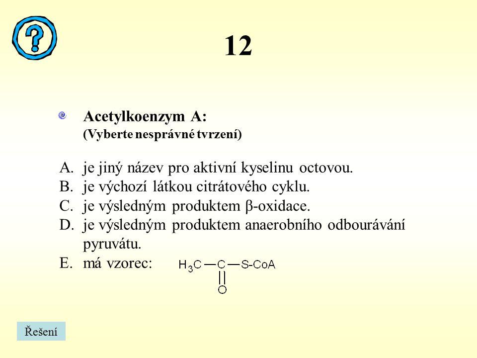 12 Acetylkoenzym A: je jiný název pro aktivní kyselinu octovou.