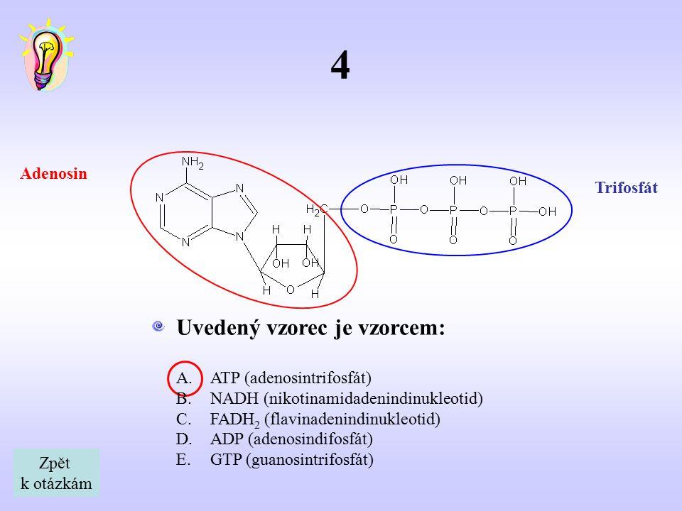 4 Uvedený vzorec je vzorcem: Adenosin Trifosfát