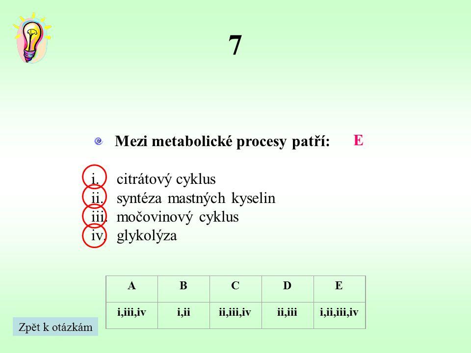 7 Mezi metabolické procesy patří: E citrátový cyklus
