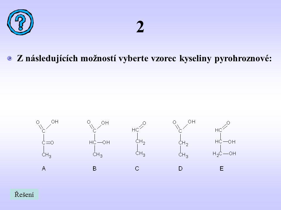 2 Z následujících možností vyberte vzorec kyseliny pyrohroznové: