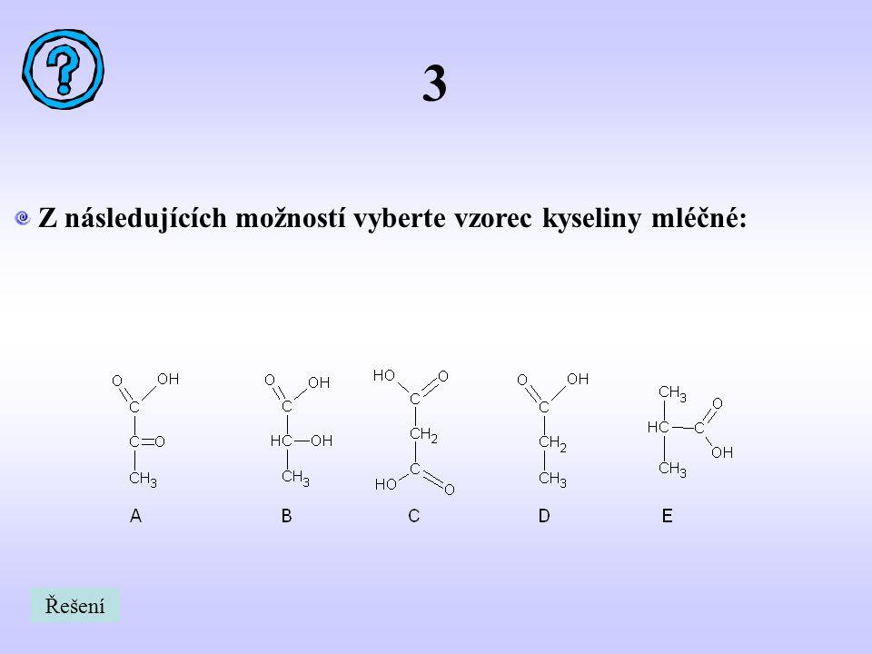 3 Z následujících možností vyberte vzorec kyseliny mléčné: Řešení