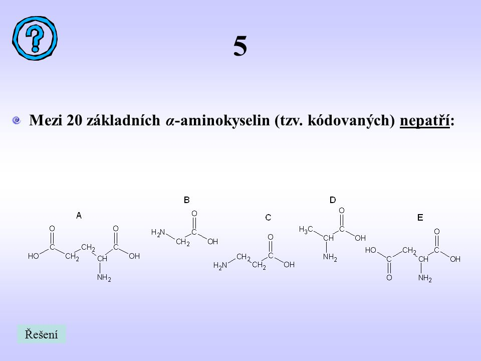5 Mezi 20 základních α-aminokyselin (tzv. kódovaných) nepatří: Řešení