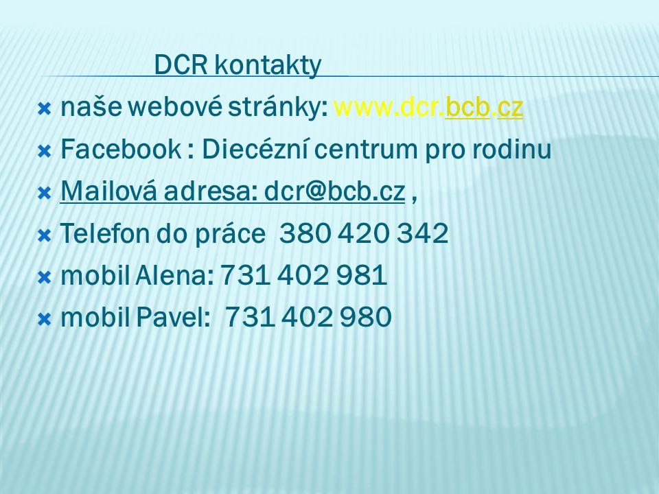 DCR kontakty naše webové stránky: www.dcr.bcb.cz. Facebook : Diecézní centrum pro rodinu. Mailová adresa: dcr@bcb.cz ,