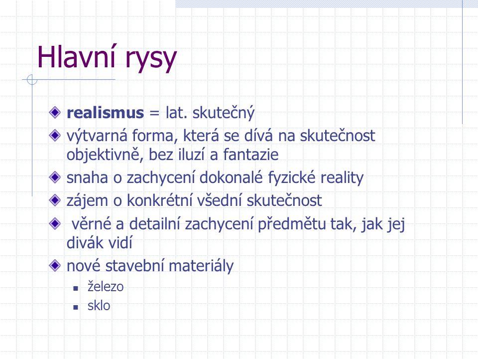 Hlavní rysy realismus = lat. skutečný