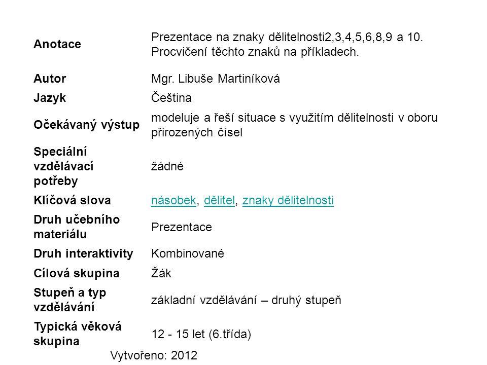 Anotace Prezentace na znaky dělitelnosti2,3,4,5,6,8,9 a 10. Procvičení těchto znaků na příkladech.
