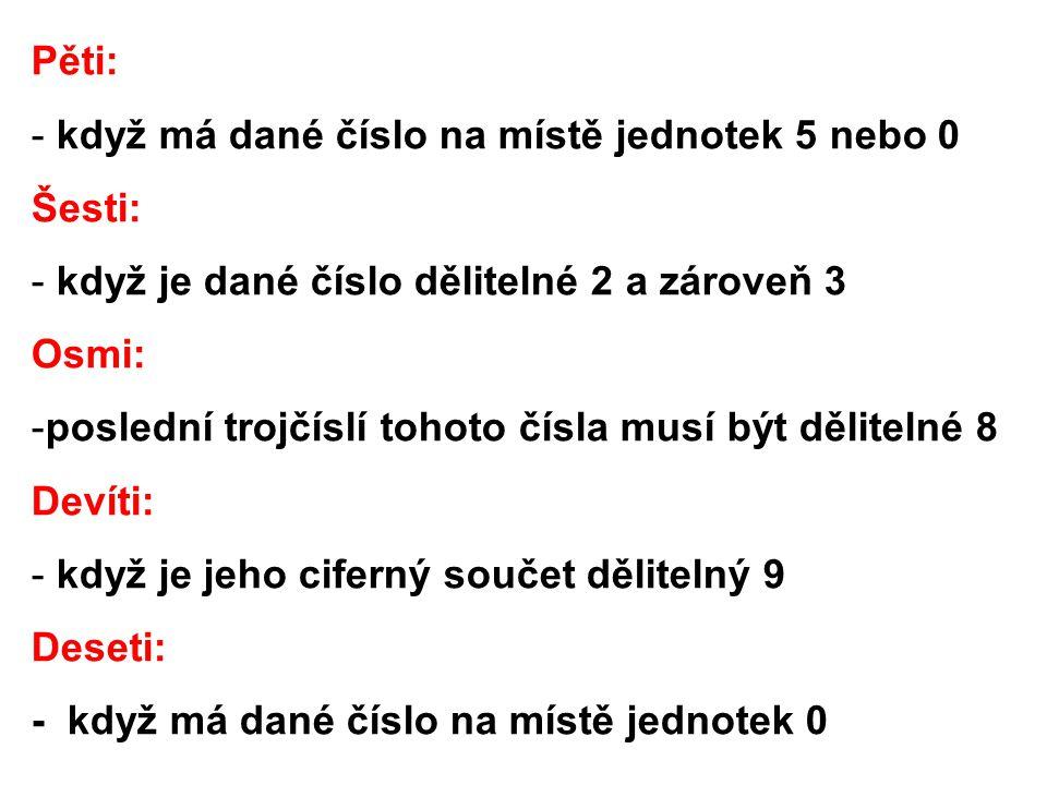 Pěti: když má dané číslo na místě jednotek 5 nebo 0. Šesti: když je dané číslo dělitelné 2 a zároveň 3.