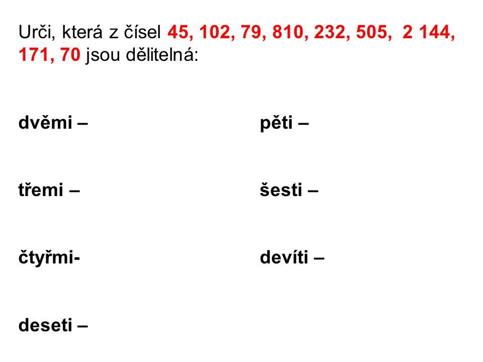 Urči, která z čísel 45, 102, 79, 810, 232, 505, 2 144, 171, 70 jsou dělitelná: