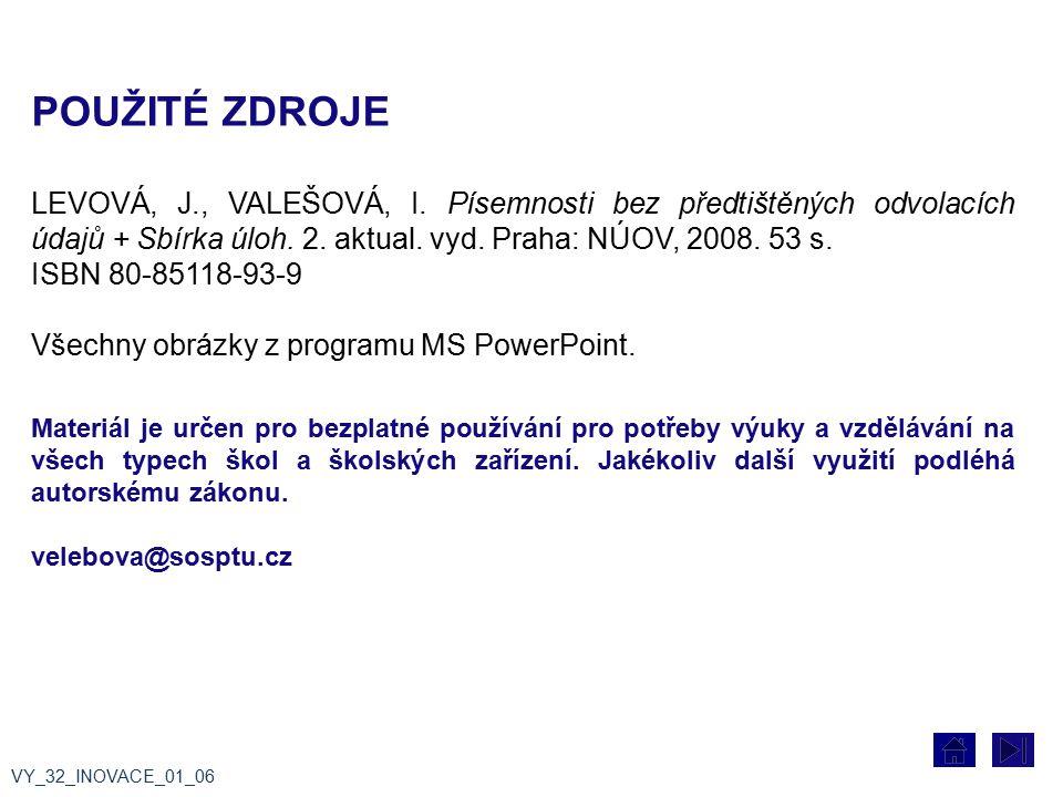 POUŽITÉ ZDROJE LEVOVÁ, J., VALEŠOVÁ, I. Písemnosti bez předtištěných odvolacích údajů + Sbírka úloh. 2. aktual. vyd. Praha: NÚOV, 2008. 53 s.