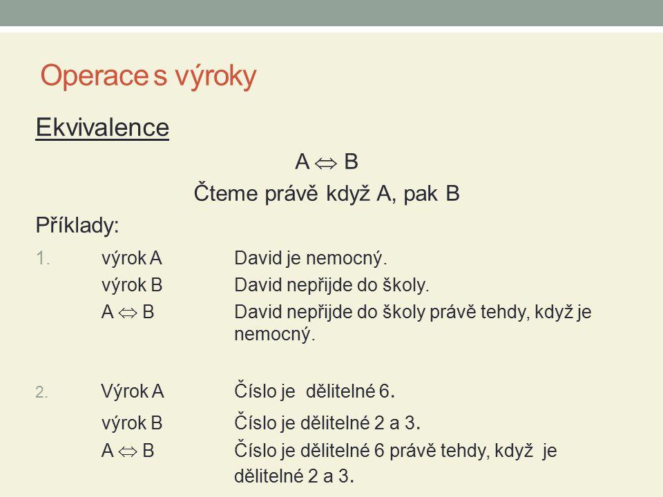 Operace s výroky Ekvivalence A  B Čteme právě když A, pak B Příklady: