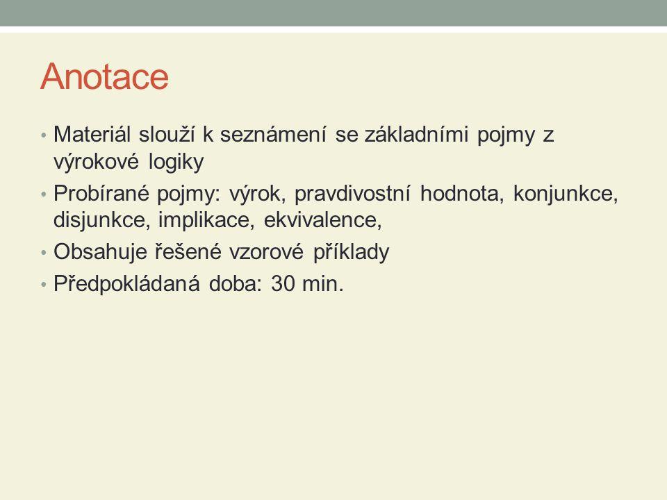 Anotace Materiál slouží k seznámení se základními pojmy z výrokové logiky.