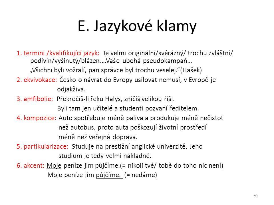Použité zdroje: Jauris M., Zastávka Z.: Základy neformální logiky, S a M, 1992, ISBN 80-801387-1-3.