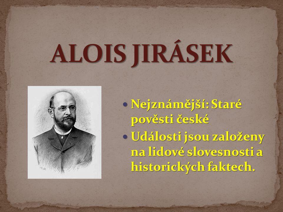 ALOIS JIRÁSEK Nejznámější: Staré pověsti české