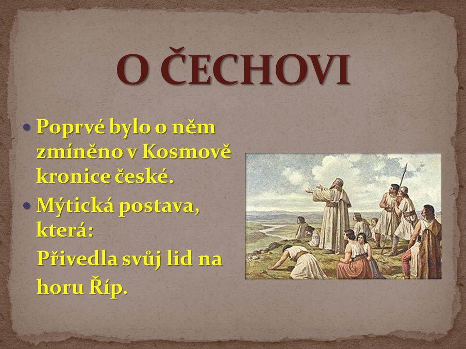 O ČECHOVI Poprvé bylo o něm zmíněno v Kosmově kronice české.