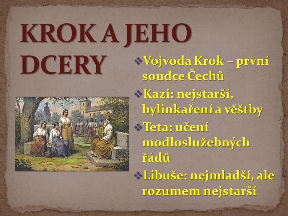 KROK A JEHO DCERY Vojvoda Krok – první soudce Čechů