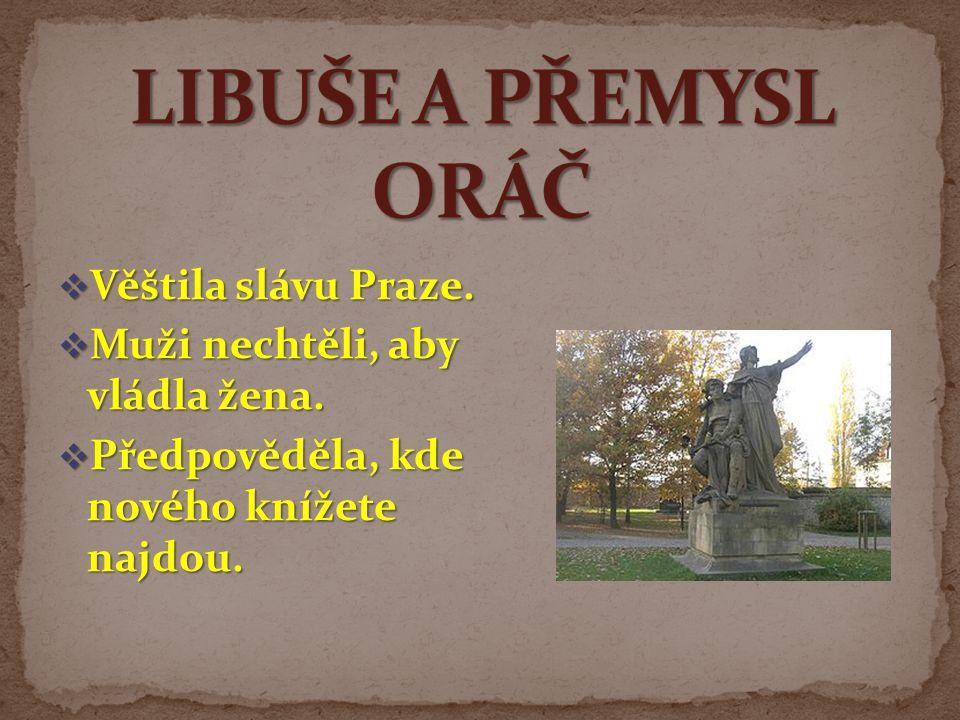 LIBUŠE A PŘEMYSL ORÁČ Věštila slávu Praze.