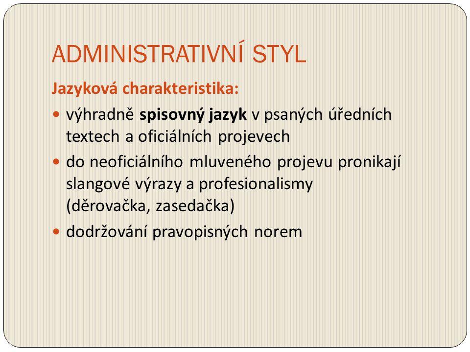 ADMINISTRATIVNÍ STYL Jazyková charakteristika: