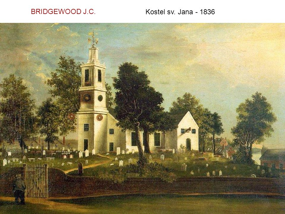 BRIDGEWOOD J.C. Kostel sv. Jana - 1836