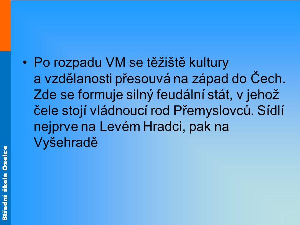Po rozpadu VM se těžiště kultury a vzdělanosti přesouvá na západ do Čech.