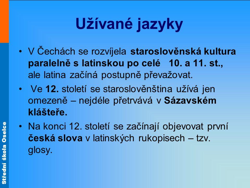 Užívané jazyky V Čechách se rozvíjela staroslověnská kultura paralelně s latinskou po celé 10. a 11. st., ale latina začíná postupně převažovat.