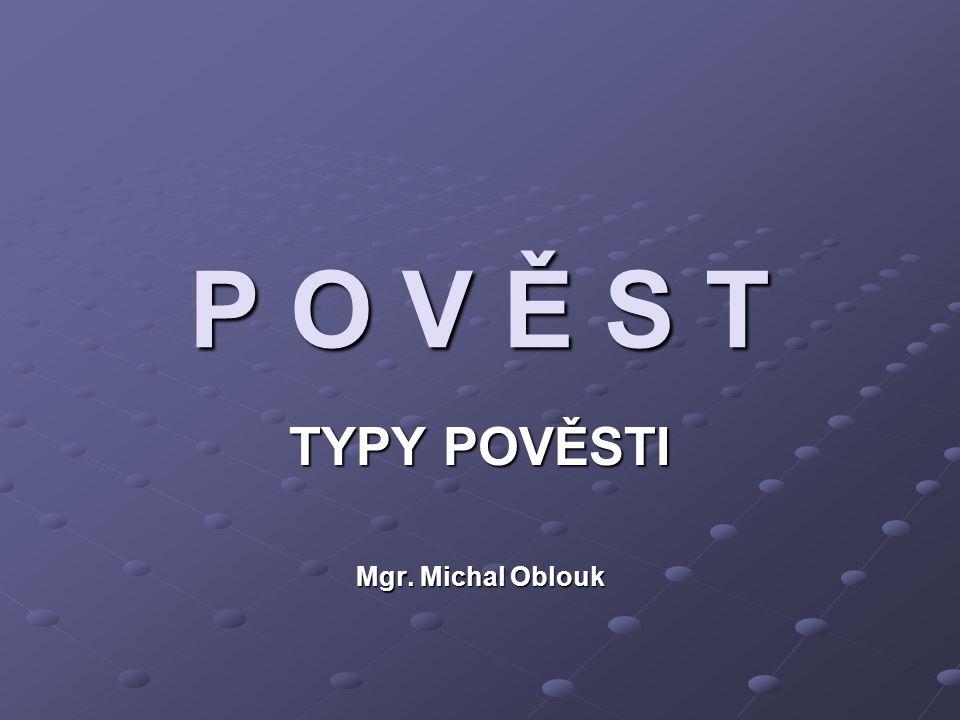 TYPY POVĚSTI Mgr. Michal Oblouk