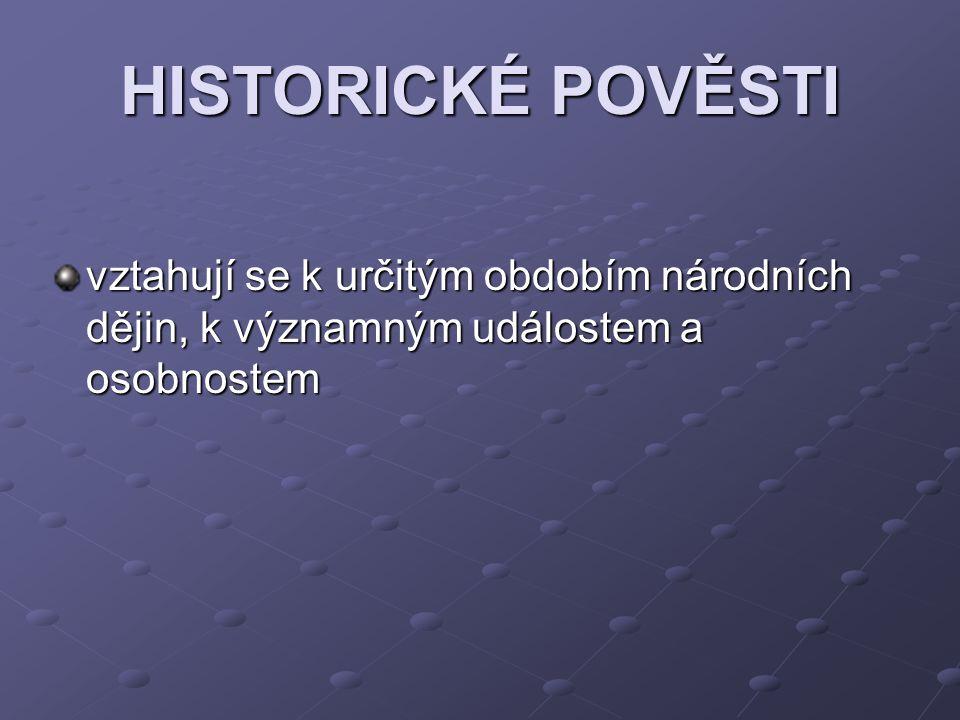 HISTORICKÉ POVĚSTI vztahují se k určitým obdobím národních dějin, k významným událostem a osobnostem.