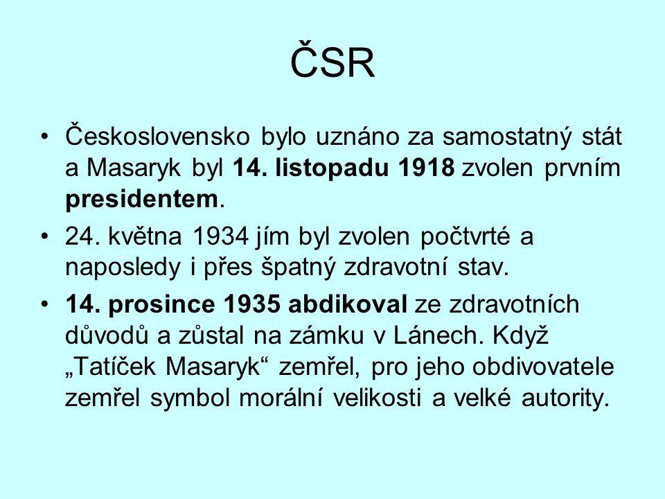 ČSR Československo bylo uznáno za samostatný stát a Masaryk byl 14. listopadu 1918 zvolen prvním presidentem.