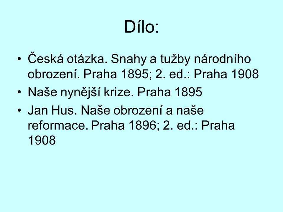 Dílo: Česká otázka. Snahy a tužby národního obrození. Praha 1895; 2. ed.: Praha 1908. Naše nynější krize. Praha 1895.