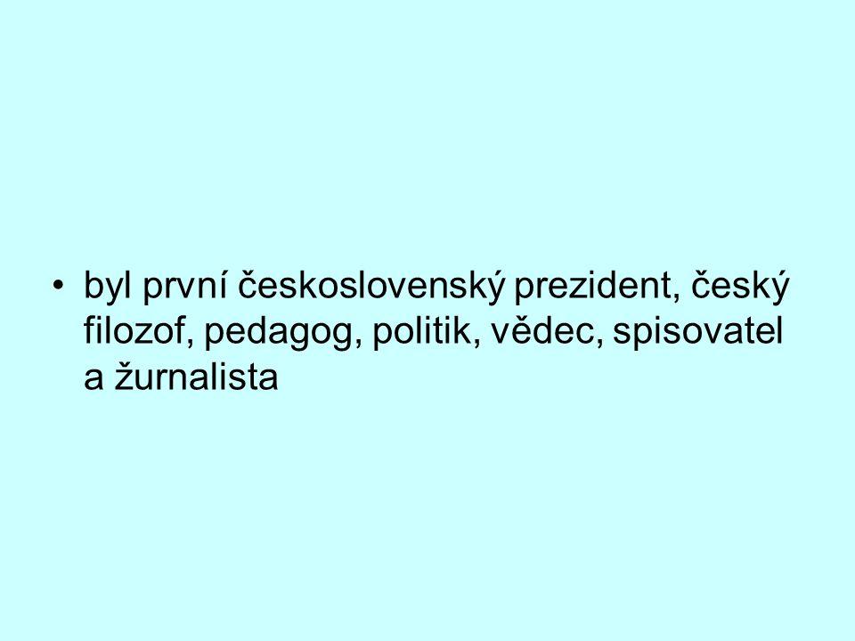 byl první československý prezident, český filozof, pedagog, politik, vědec, spisovatel a žurnalista