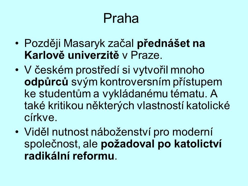 Praha Později Masaryk začal přednášet na Karlově univerzitě v Praze.