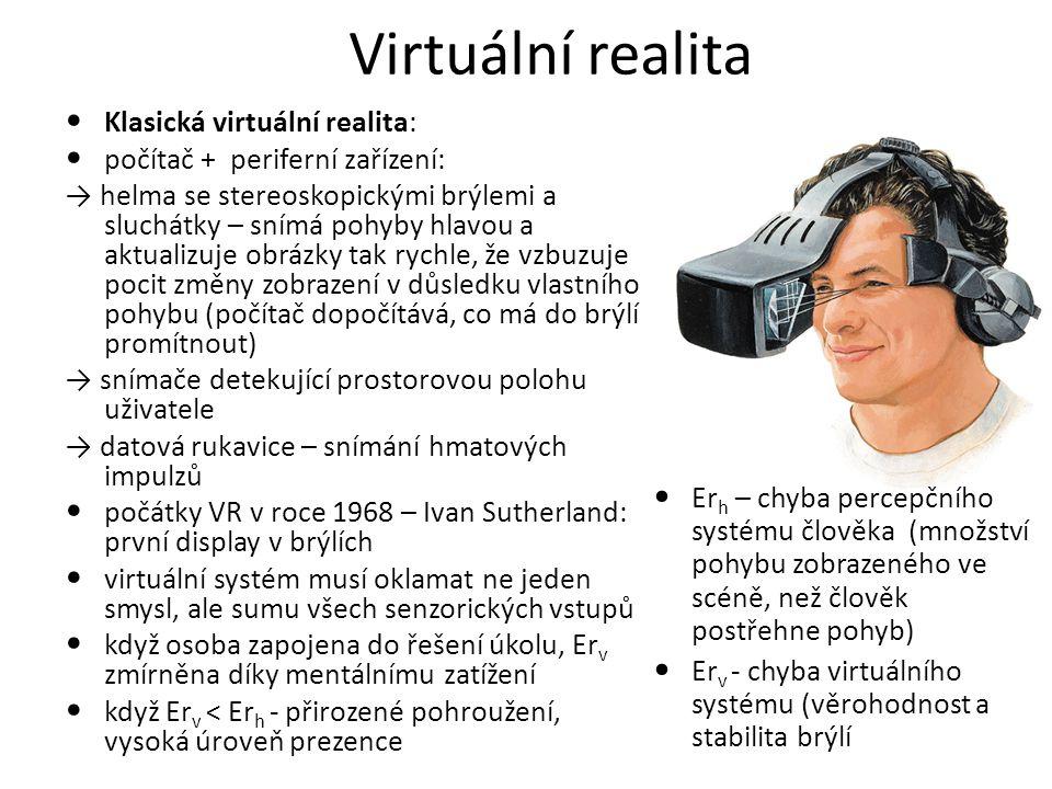 Virtuální realita Klasická virtuální realita:
