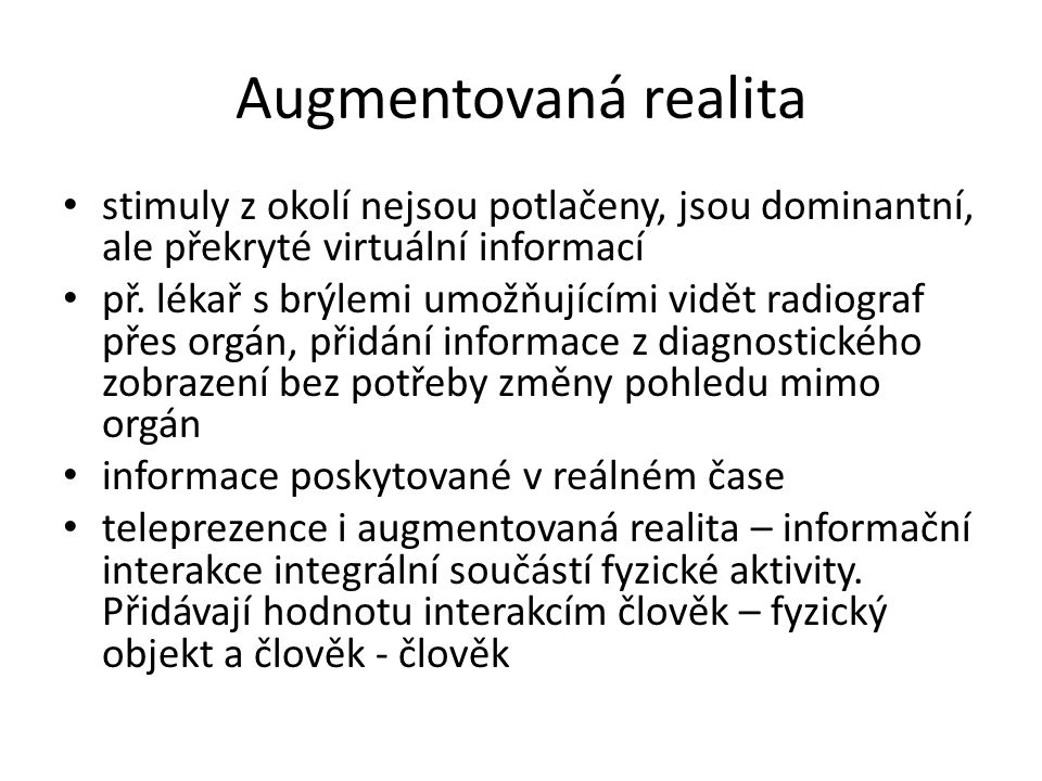 Augmentovaná realita stimuly z okolí nejsou potlačeny, jsou dominantní, ale překryté virtuální informací.