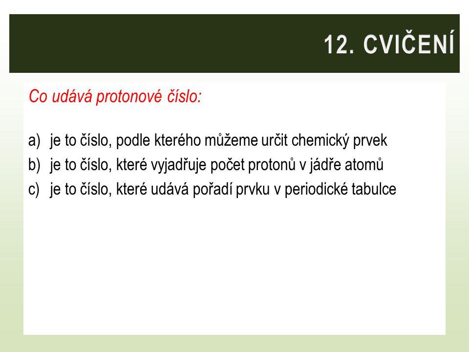 12. CVIČENÍ Co udává protonové číslo: