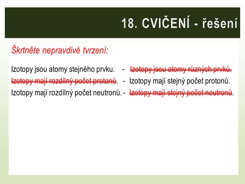 18. CVIČENÍ - řešení Škrtněte nepravdivé tvrzení: