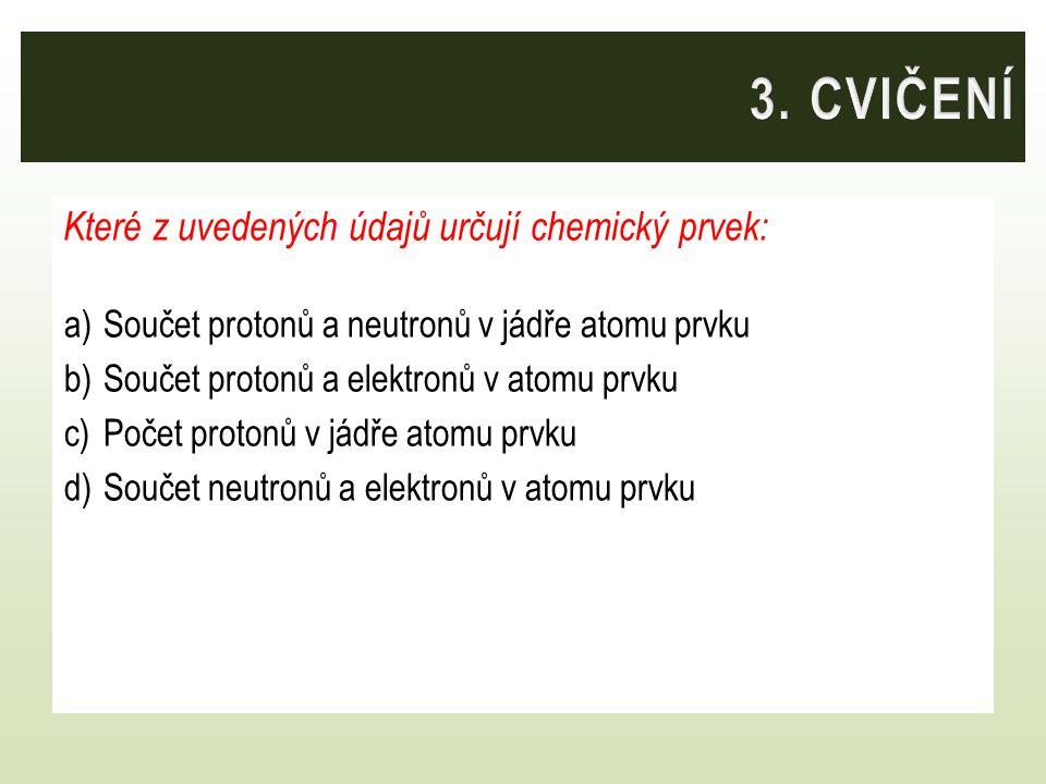 3. CVIČENÍ Které z uvedených údajů určují chemický prvek: