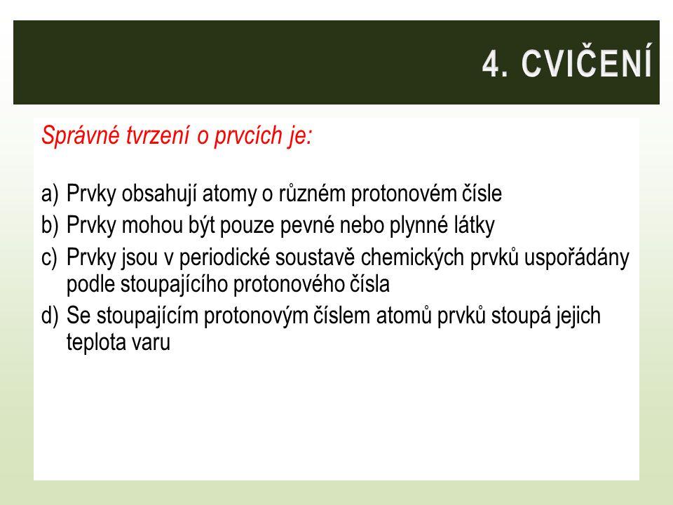 4. CVIČENÍ Správné tvrzení o prvcích je: