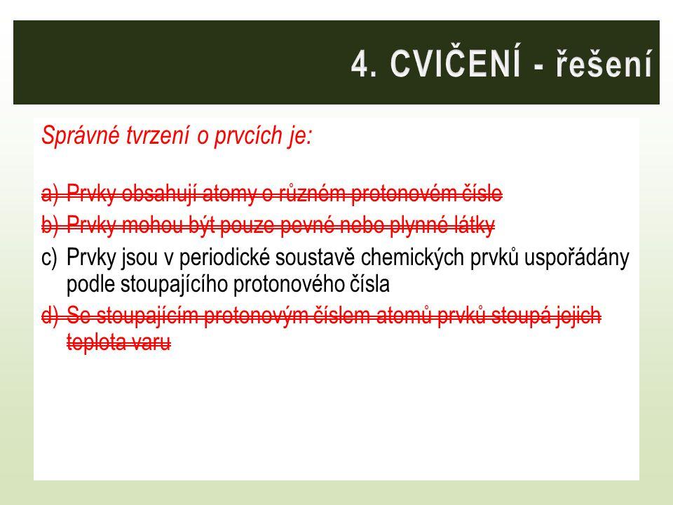 4. CVIČENÍ - řešení Správné tvrzení o prvcích je: