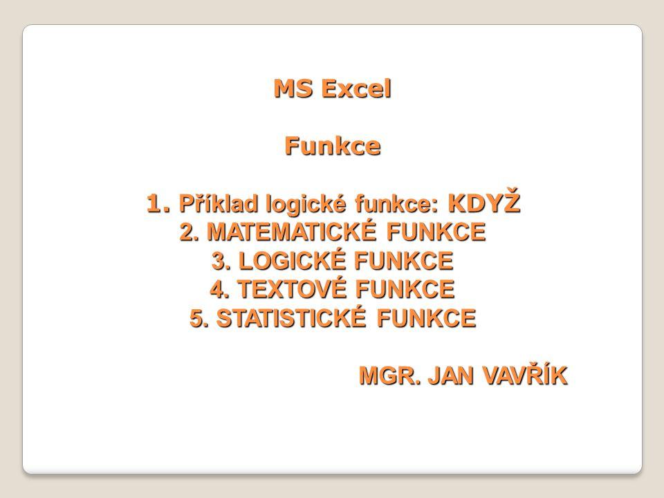 MS Excel Funkce 1. Příklad logické funkce: KDYŽ 2.