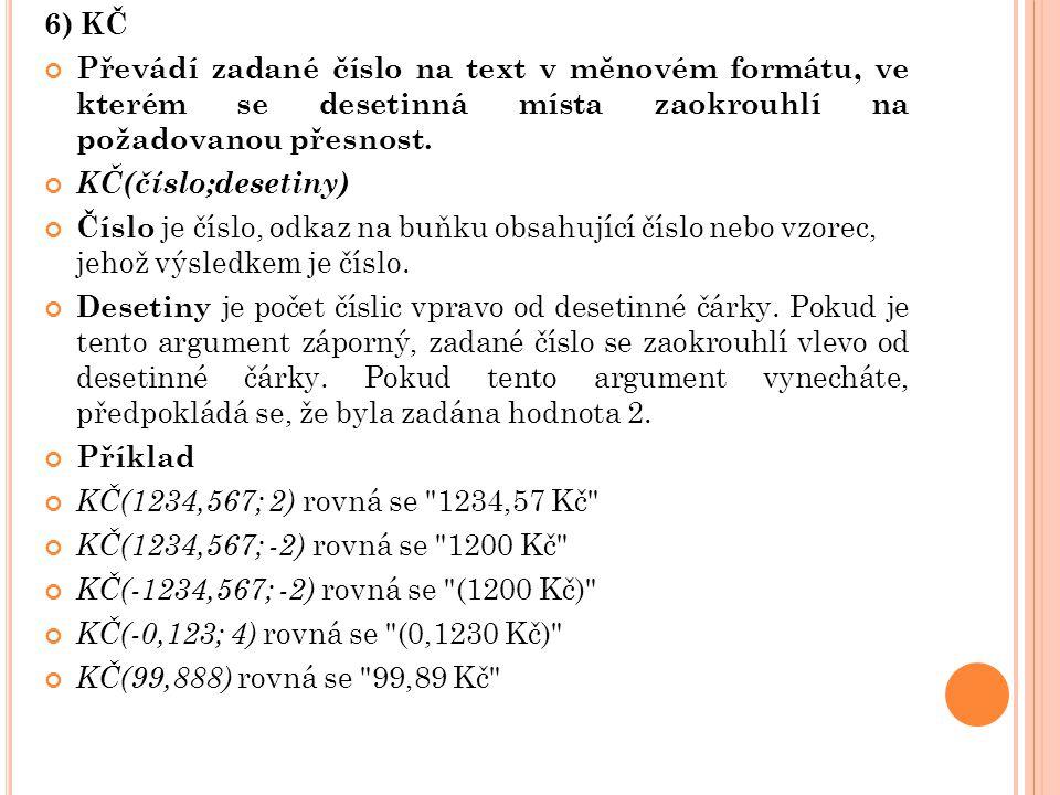 6) KČ Převádí zadané číslo na text v měnovém formátu, ve kterém se desetinná místa zaokrouhlí na požadovanou přesnost.