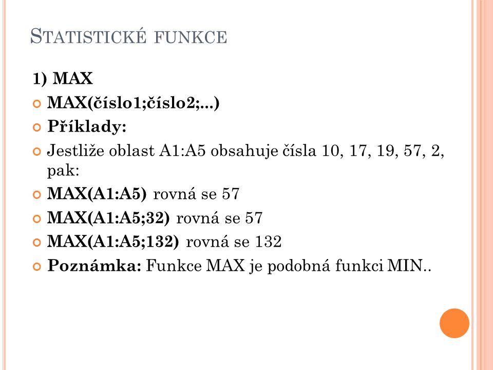 Statistické funkce 1) MAX MAX(číslo1;číslo2;...) Příklady: