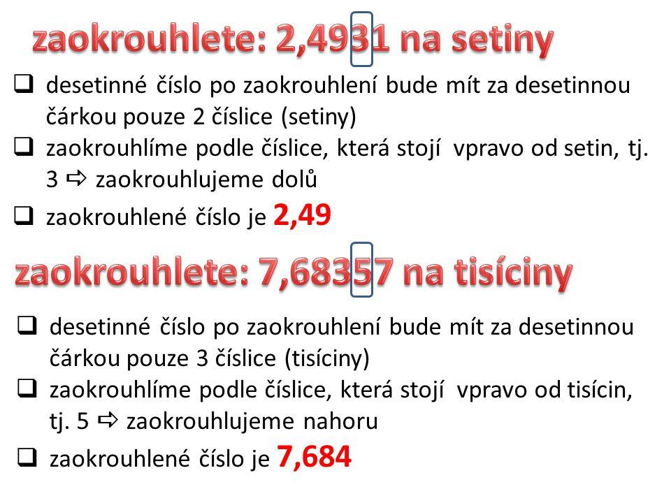 zaokrouhlete: 2,4931 na setiny zaokrouhlete: 7,68357 na tisíciny