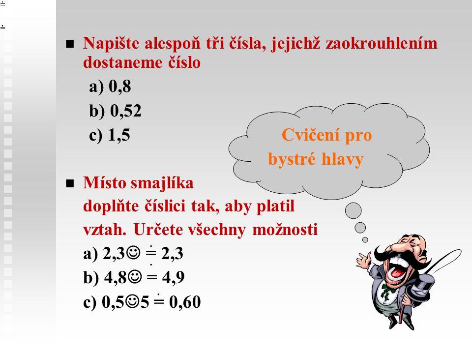 a) 0,8 b) 0,52 c) 1,5 Cvičení pro bystré hlavy a) 2,3 = 2,3