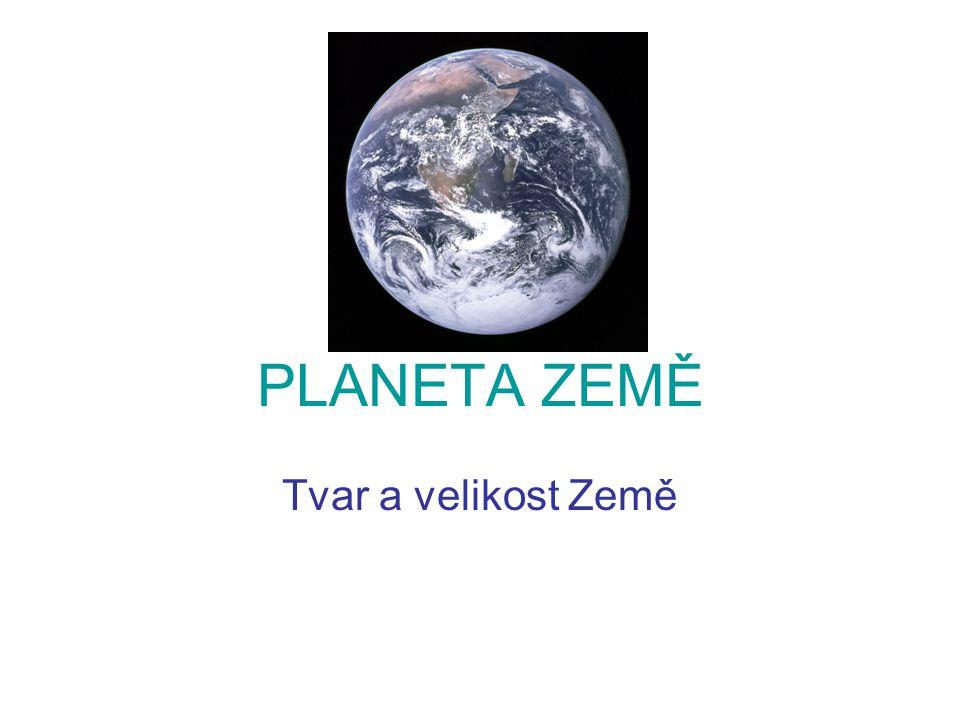 PLANETA ZEMĚ Tvar a velikost Země