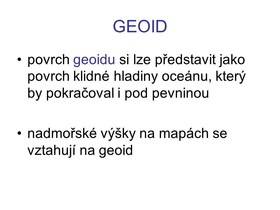 GEOID povrch geoidu si lze představit jako povrch klidné hladiny oceánu, který by pokračoval i pod pevninou.