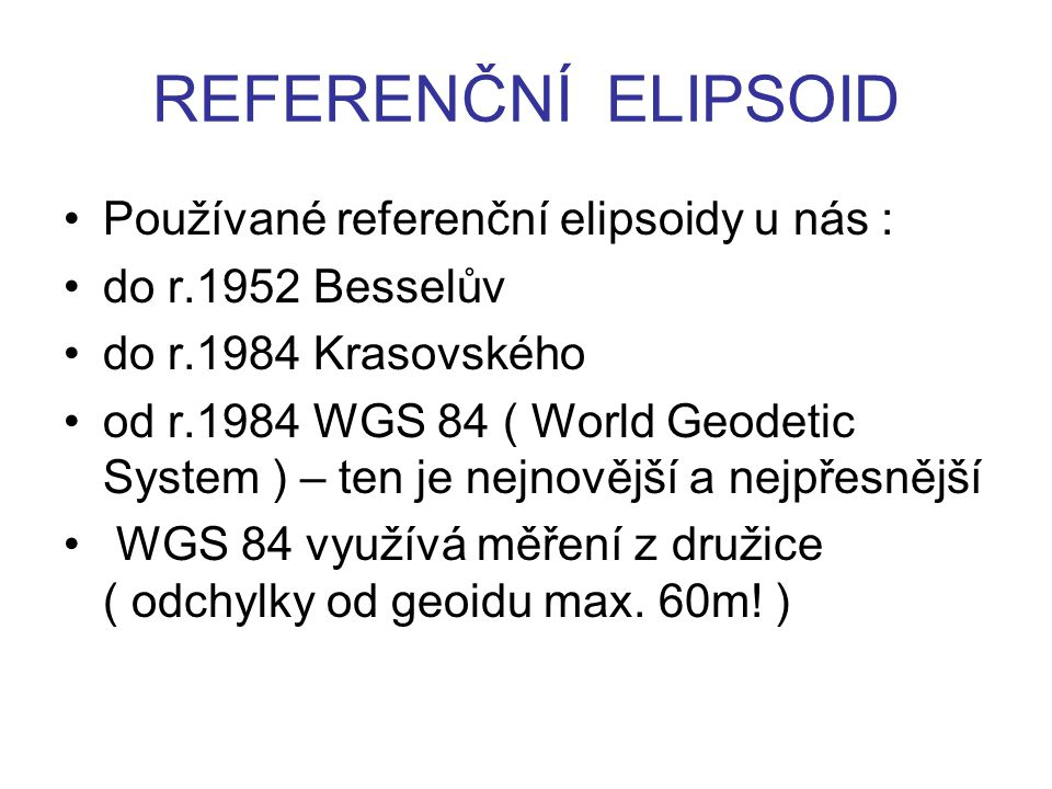 REFERENČNÍ ELIPSOID Používané referenční elipsoidy u nás :