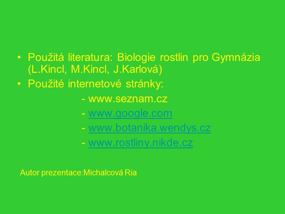 Použitá literatura: Biologie rostlin pro Gymnázia (L. Kincl, M