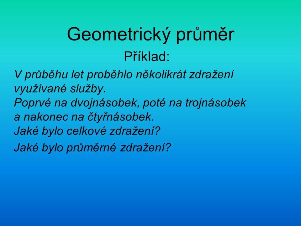 Geometrický průměr Příklad: